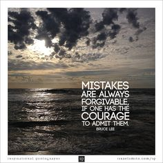 """""""Mistakes are always forgivable, if one has the courage to admit them."""" - Bruce Lee - Inspirational Quotograph by Israel Smith. #inspiration #quotes  http://israelsmith.com/iq/mistakes/"""
