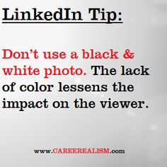 Make an IMPACT. Don't use a black and white photo on LinkedIn. Social Networks, Social Media, After College, Manicure At Home, Career Advice, Job Search, Job Seekers, Wisdom, Black And White