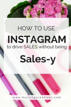 Buzzing Creatives - How to use Instagram to drive sales without being salesy