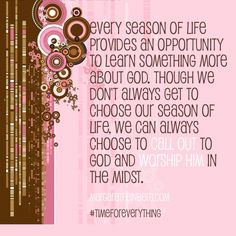 Every season of life provides an opportunity to learn something more about God.   MargaretFeinberg.com   Giveaway: A Time for Everything: Women of Faith Study
