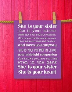 This printable sign features a purple background with a great sister quote in white. SHE IS YOUR SISTER SHE IS YOUR MIRROR SHINING BACK