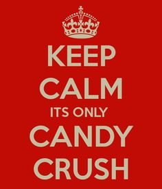 Candy Crush Funny | Keep Calm Its only Candy Crush @Bonnie S. S. S. S. S. Hurr @Dani Dinger @Kristján Örn Kjartansson Jarchowán Örn Kjartansson Jarchowán Örn Kjartansson Wilson