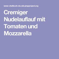Cremiger Nudelauflauf mit Tomaten und Mozzarella