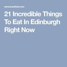 21 Incredible Things To Eat In Edinburgh Right Now