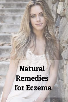 Natural Remedies for Eczema include sea salt baths and drinking aloe vera juice.