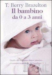 Il bambino da zero a tre anni. Guida allo sviluppo fisico, emotivo e comportamentale del bambino Brazelton T. Berry