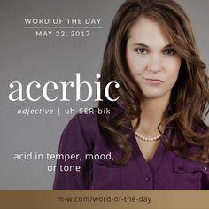 Acerbic (adj) ..acid in temper, mood, or tone