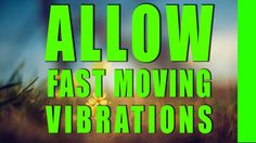 Abraham Hicks - Allow Fast Moving Vibrations