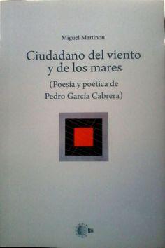 Ciudadano del viento y de los mares : (poesía y poética de Peddro García Cabrera) / Miguel Martinón. http://absysnetweb.bbtk.ull.es/cgi-bin/abnetopac01?TITN=511536