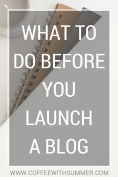 What To Do Before You Launch A Blog | Coffee With Summer