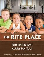 The Rite Place: Kids Do Church! Adults Do, Too! by Shawn Schreiner and Dennis Northway offers a new model for inclusive, family friendly worship. Book includes the theology of all age worship, music as formation, and liturgies to use in your own congregation for all of the seasons of the church year. Maundy Thursday, Spiritual Formation, The Rite, All In The Family, Episcopal Church, Kids Church, Experiential, Christianity, This Book