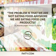 """The problem is we are not eating food anymore, we are eating food like products!"" - Alejandro Junger MD from Hungry For Change  www.FMTV.com #FMTV #foodmatters"