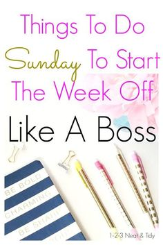 Things To Do Sunday To Start The Week Off Like A Boss - get organized - plan your week - planning tips for the week:
