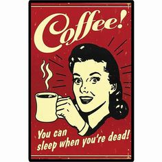 Coffee that you can sleep when you& dead Funny retro poster poster be . - Coffee that you can sleep when you& dead Funny retro poster poster at AllPosters. I Love Coffee, Coffee Art, Coffee Break, My Coffee, Coffee Drinks, Morning Coffee, Coffee Scrub, Black Coffee, Coffee Barista