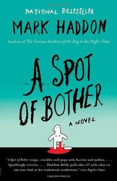 """""""And it occurred to him that there were two parts to being a better person. One part was thinking about other people. The other part was not giving a toss what other people thought."""" A Spot of Bother by Mark Haddon. Pinner writes: """"An adroit and highly accomplished comedy of manners, revealing a sharp, wry sense of humor while also displaying a superb understanding of the human condition in all of its colorful, crazy permutations."""""""