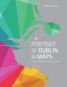 A Portrait of Dublin in Maps is a unique piece of work. Most countries produce large, comprehensive national atlases, but no similar atlas has been produced for any major city.