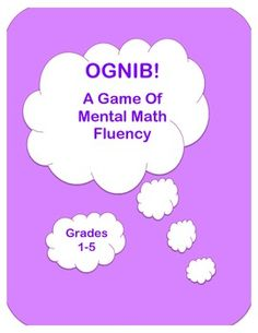 Ognib!  A Game of Mental Math Fluency This is a math game, played somewhat like Bingo.  It is fully customizable for any math skill for grades 1-5 including • doubles facts • addition • subtraction • multiplication • division $