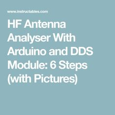 HF Antenna Analyser With Arduino and DDS Module: 6 Steps (with Pictures) Ham Radio, Arduino, Hams, Pictures, Photos, Ham, Grimm