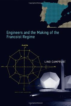 Engineers and the Making of the Francoist Regime (Transformations: Studies in the History of Science and Technology) by Lino Camprubí http://www.amazon.com/dp/0262027178/ref=cm_sw_r_pi_dp_4xTKub06Q3JSS