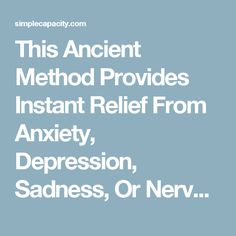 This Ancient Method Provides Instant Relief From Anxiety, Depression, Sadness, Or Nervousness...