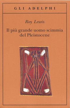 Il più grande uomo scimmia del Pleistocene - Roy Lewis