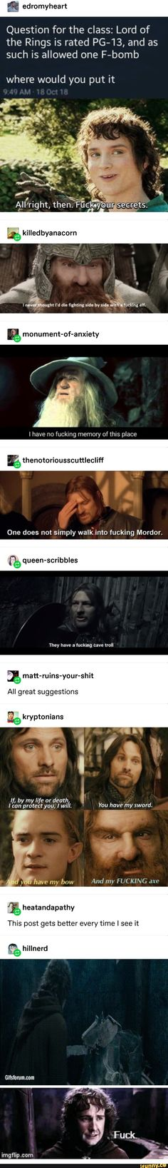 Question for the class: Lord of the Rings is rated as such is allowed one F-bomb where would you put it – iFunny 🙂 Encontrado en iFunny J. R. R. Tolkien, O Hobbit, Funny Memes, Hilarious, And So It Begins, Blond Amsterdam, Film Serie, Movie List, Lord Of The Rings