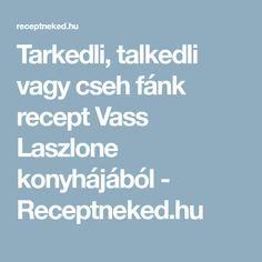 Tarkedli, talkedli vagy cseh fánk recept Vass Laszlone konyhájából - Receptneked.hu