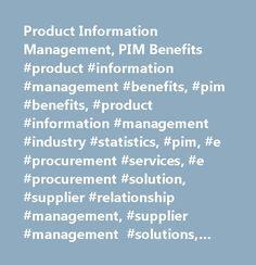Product Information Management, PIM Benefits #product #information #management #benefits, #pim #benefits, #product #information #management #industry #statistics, #pim, #e #procurement #services, #e #procurement #solution, #supplier #relationship #management, #supplier #management #solutions, #supplier #information #management…