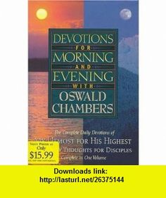 Devotions for Morning and Evening with Oswald Chambers (9780884861027) Oswald Chambers , ISBN-10: 0884861023  , ISBN-13: 978-0884861027 ,  , tutorials , pdf , ebook , torrent , downloads , rapidshare , filesonic , hotfile , megaupload , fileserve