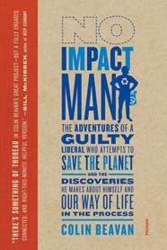 NO IMPACT MAN  The Adventures of a Guilty Liberal Who Attempts to Save the Planet, and the Discoveries He Makes Abo  Colin Beavan