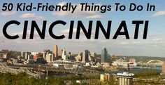 50 Kid-Friendly Things to Do in #Cincinnati / Northern Kentucky #nky  www.familyfriendlycincinnati.com