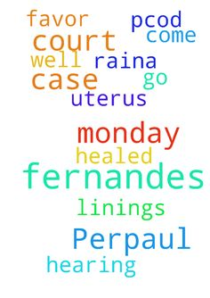 Prayer request for Perpaul Fernandes Monday court case - Prayer request for Perpaul Fernandes Monday court case hearing to go well and to come in his favor. Prayer request for Raina Fernandes PCOD and uterus linings to get healed.  Posted at: https://prayerrequest.com/t/HuX #pray #prayer #request #prayerrequest