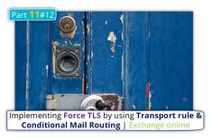 Implementing Force TLS by using Transport rule & Conditional Mail Routing | Exchange online | Part 11#12 - http://o365info.com/implementing-force-tls-by-using-transport-rule-conditional-mail-routing-exchange-online-part-11-12-tls/