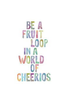 Be a fruit loop in a world of cheerios // Powerful Positivity