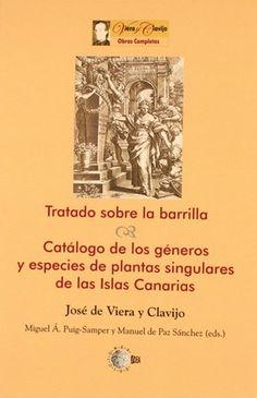 Tratado sobre la barrilla ; Catálogo de los géneros y especies de plantas singulares de las Islas Canarias / José de Viera y Clavijo. http://absysnetweb.bbtk.ull.es/cgi-bin/abnetopac01?TITN=522245