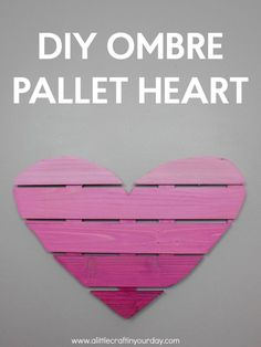 DIY Ombre Heart Pallet - A Little Craft In Your DayA Little Craft In Your Day
