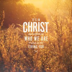 It's in Christ that we find out who we are and what we are living for. Long before we first heard of Christ and got our hopes up, he had his eye on us, had designs on us for glorious…