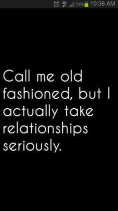 I guess im old fashion.....