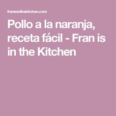 Pollo a la naranja, receta fácil - Fran is in the Kitchen