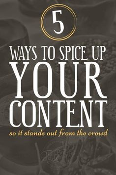 5 Ways To Spice Up Your Content So It Stands Out From The Crowd