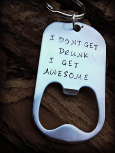 Bottle Opener Keychain - I Don't Get Drunk I Get Awesome - Men's Keychain - Men's - Gift for Him - Personalized Bottle Opener - Beer Opener on Etsy, $16.00