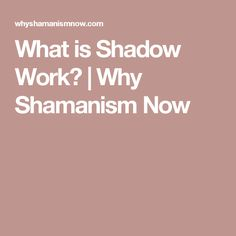 What is Shadow Work?  | Why Shamanism Now