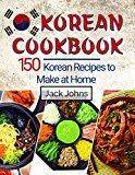 Free Kindle Book - Korean Cookbook: 150 Korean Recipes to Make at Home Check more at http://www.free-kindle-books-4u.com/cookbooks-food-winefree-korean-cookbook-150-korean-recipes-to-make-at-home/