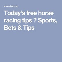 Today's free horse racing tips ⚽ Sports, Bets & Tips