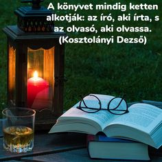 """A könyvet mindig ketten alkotják: az író, aki írta, s az olvasó, aki olvassa."" (Kosztolányi Dezső) Poetry Quotes, Book Quotes, Books To Read, My Books, Teenager Posts, Classroom Decor, Picture Quotes, Book Lovers, Book Worms"