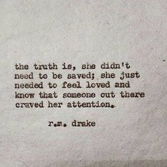 The truth is, she didn't need to be saved. She just needed to feel loved and know that someone out there craved her attention.
