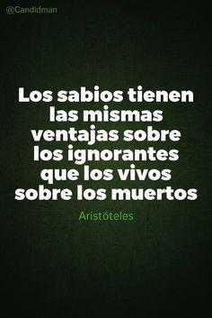 """""""Los #Sabios tienen las mismas ventajas sobre los #Ignorantes que los #Vivos sobre los #Muertos"""". #Aristoteles #FrasesCelebres #Sabiduria #Ignorancia #Vida #Muerte @candidman"""