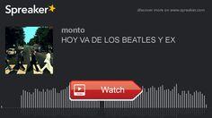 HOY VA DE LOS BEATLES Y EX hecho con Spreaker  Fuente
