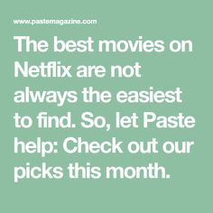 The best movies on Netflix are not always the easiest to find. So, let Paste help: Check out our picks this month.