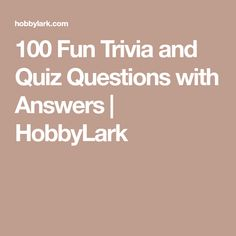 100 Fun Trivia and Quiz Questions with Answers | HobbyLark